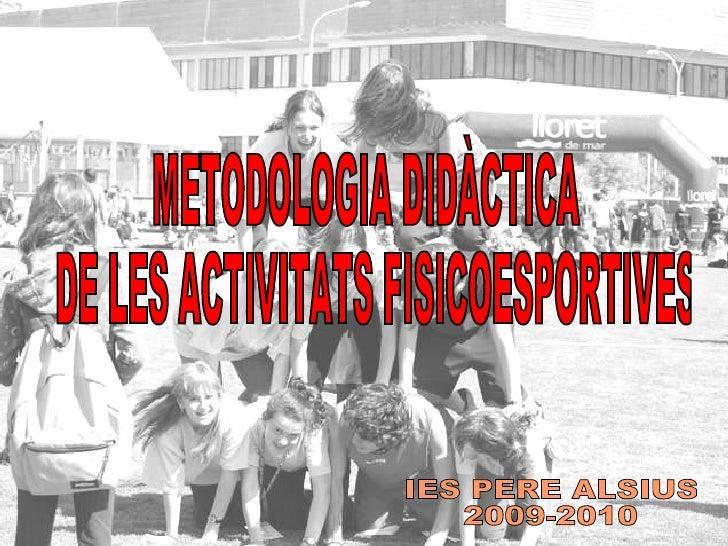 METODOLOGIA DIDÀCTICA DE LES ACTIVITATS FISICOESPORTIVES IES PERE ALSIUS 2009-2010