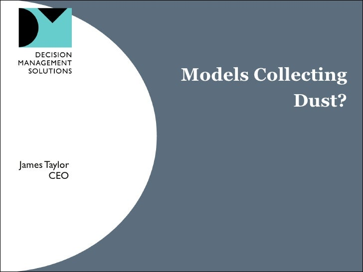 Models Collecting                          Dust?James Taylor       CEO