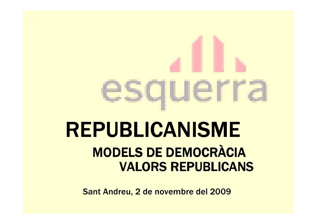 REPUBLICANISME              DEMOCRÀ    MODELS DE DEMOCRÀCIA       VALORS REPUBLICANS  Sant Andreu, 2 de novembre del 2009