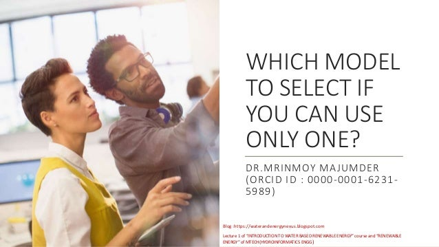 """WHICH MODEL TO SELECT IF YOU CAN USE ONLY ONE? DR.MRINMOY MAJUMDER (ORCID ID : 0000-0001-6231- 5989) Lecture 1 of """"INTRODU..."""