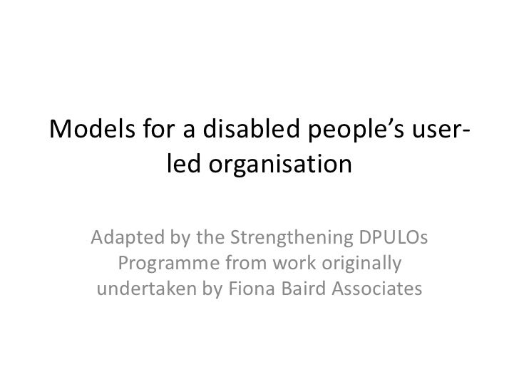 Models for a disabled people's user-         led organisation   Adapted by the Strengthening DPULOs     Programme from wor...