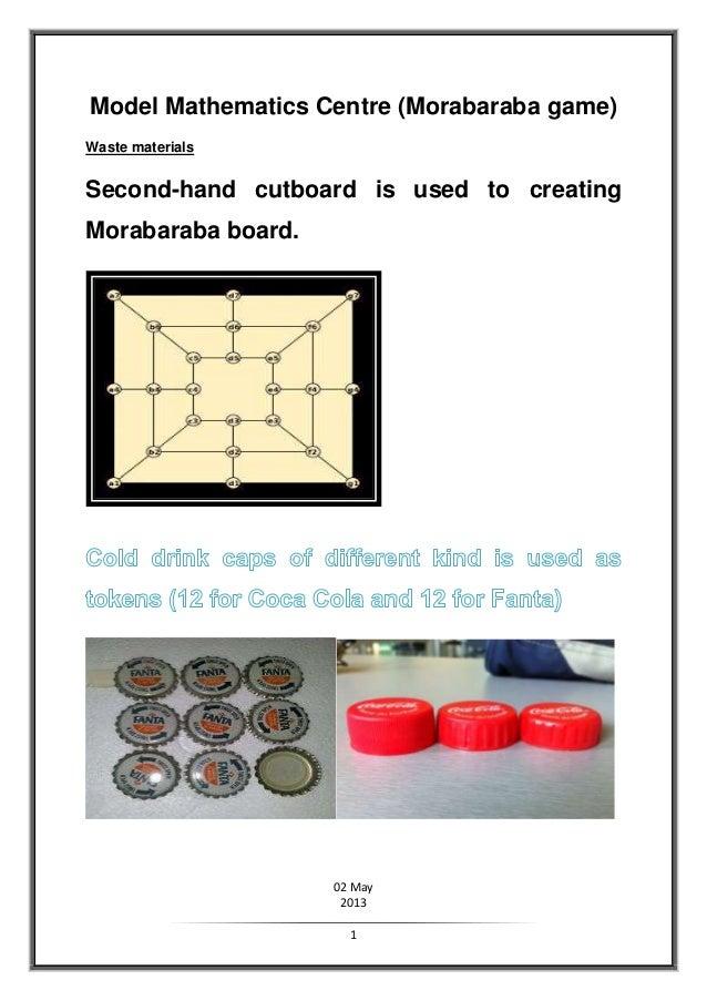 02 May20131Model Mathematics Centre (Morabaraba game)Waste materialsSecond-hand cutboard is used to creatingMorabaraba boa...