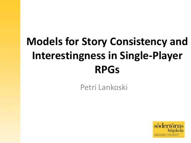 Models for Story Consistency and Interestingness in Single-Player RPGs Petri Lankoski