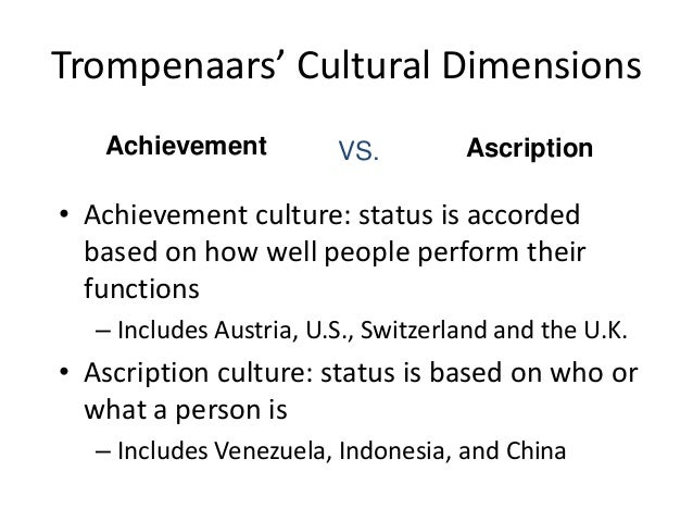 ascription vs achievement Emotional, specific vs diffuse, achievement vs ascription compare and contrast each pair ans:1) universalism vs particularism a) universalism - the belief that ideas and practices can be applied everywhere in the world without modification b.