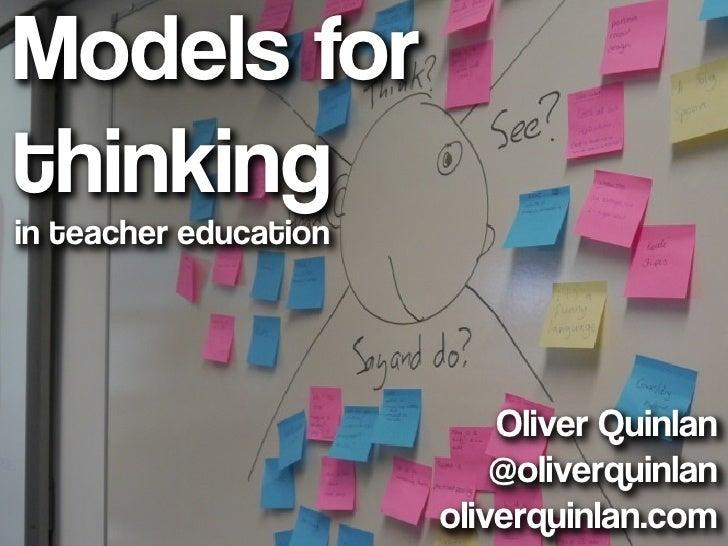 Models forthinkingin teacher education                           Oliver Quinlan                           @oliverquinlan  ...