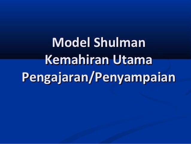 Model Shulman   Kemahiran UtamaPengajaran/Penyampaian