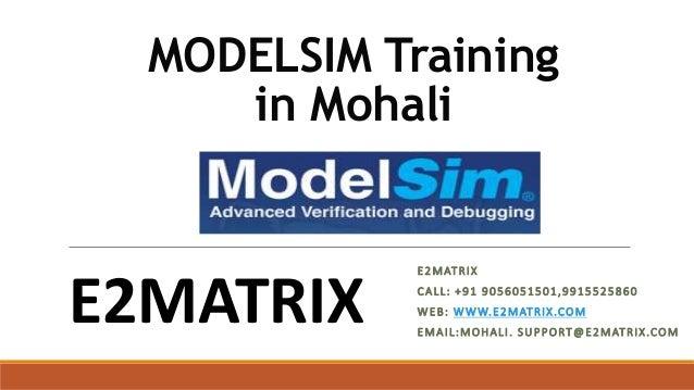 MODELSIM Training in Mohali E2MATRIX CALL: +91 9056051501,9915525860 WEB: WWW.E2MATRIX.COM EMAIL:MOHALI. SUPPORT@E2MATRIX....