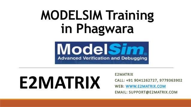MODELSIM Training in Phagwara E2MATRIX CALL: +91 9041262727, 9779363902 WEB: WWW.E2MATRIX.COM EMAIL: SUPPORT@E2MATRIX.COM ...