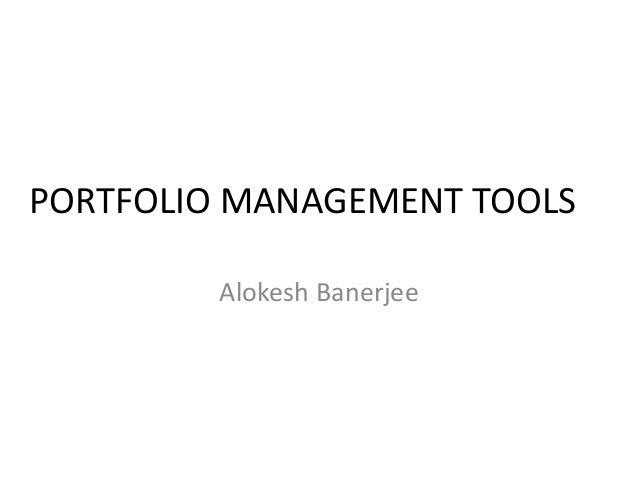 PORTFOLIO MANAGEMENT TOOLS Alokesh Banerjee