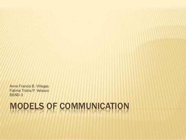 Anne Francis B. VillegasFatima Trisha P. VelascoBSND-3MODELS OF COMMUNICATION
