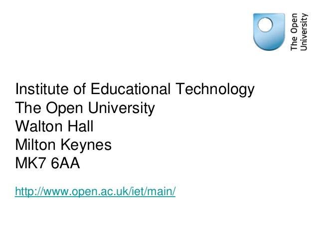 Institute of Educational Technology The Open University Walton Hall Milton Keynes MK7 6AA http://www.open.ac.uk/iet/main/