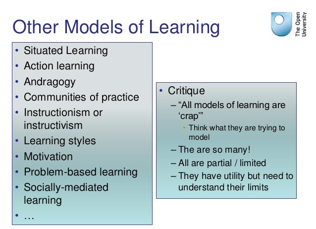 Other Models of Learning • Situated Learning • Action learning • Andragogy • Communities of practice • Instructionism or i...