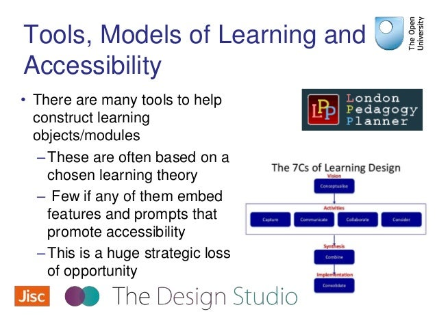 Tools, Models of Learning and Accessibility • There are many tools to help construct learning objects/modules –These are o...