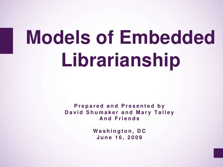 Models of Embedded Librarianship<br />Prepared and Presented by<br />David Shumaker and Mary Talley<br />And Friends<br />...