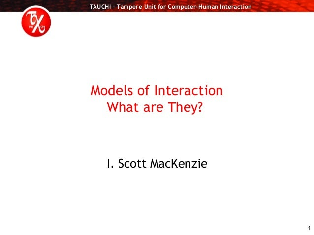 TAUCHI – Tampere Unit for Computer-Human Interaction 1 Models of Interaction What are They? I. Scott MacKenzie