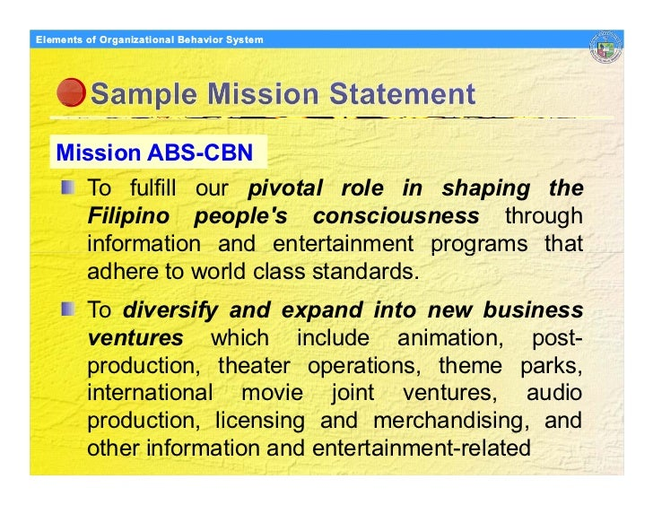 Elements Organizational Behavior Models of of Organizational Behavior System        Mission ABS-CBN          To fulfill ou...