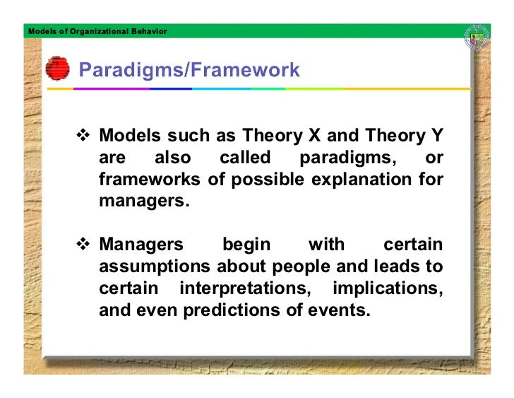 Models of Organizational Behavior                     Models such as Theory X and Theory Y                 are  also   cal...