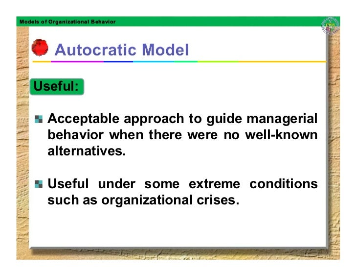 Models of Organizational Behavior         Useful:           Acceptable approach to guide managerial          behavior when...