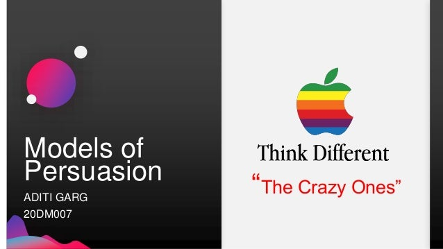 """Models of Persuasion ADITI GARG 20DM007 """"The Crazy Ones"""""""