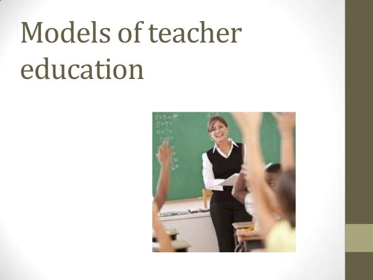 Models Of Teacher Education
