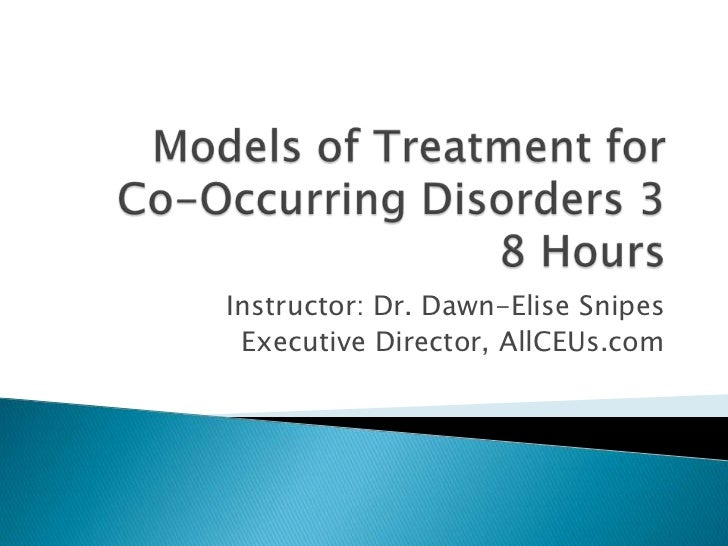 Models of Treatment for Co-Occurring Disorders 38 Hours<br />Instructor: Dr. Dawn-Elise Snipes<br />Executive Director, Al...