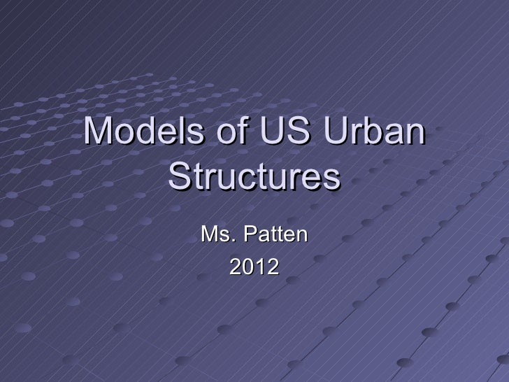 Models of US Urban   Structures      Ms. Patten        2012