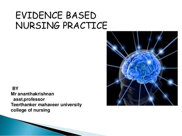 EVIDENCE BASED NURSING PRACTICE BY Mr ananthakrishnan asst.professor Teerthanker mahaveer university college of nursing