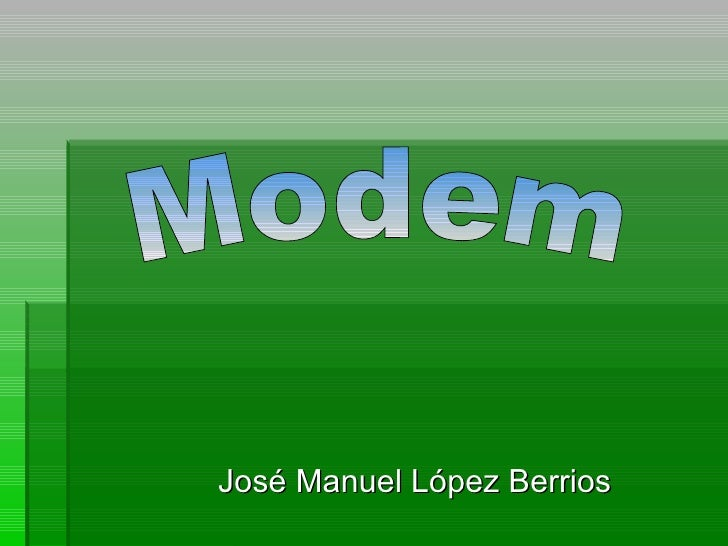 José Manuel López Berrios Modem
