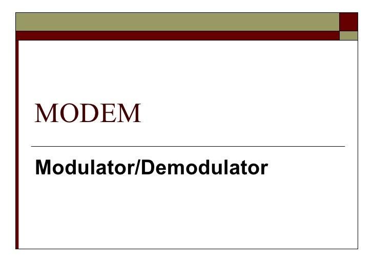 MODEM Modulator/Demodulator