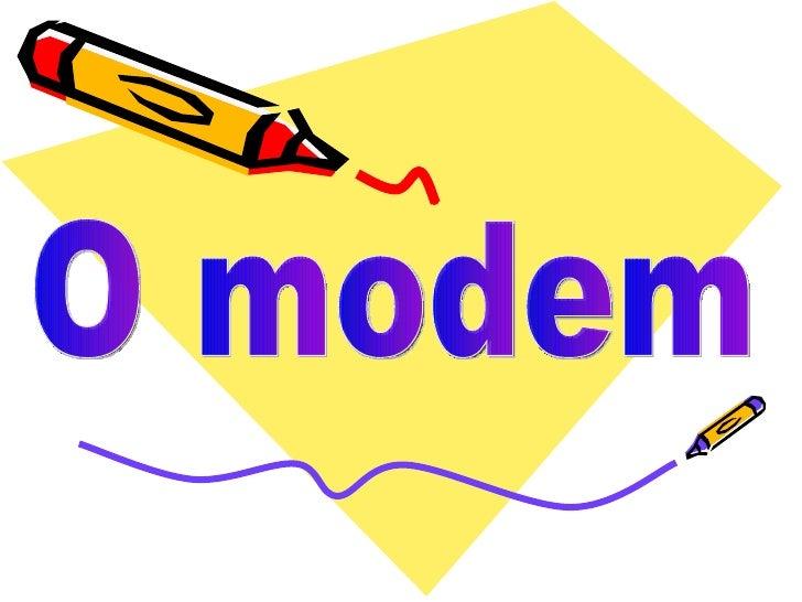 O modem