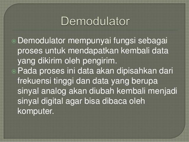 Demodulator mempunyai fungsi sebagai  proses untuk mendapatkan kembali data  yang dikirim oleh pengirim.  Pada proses in...