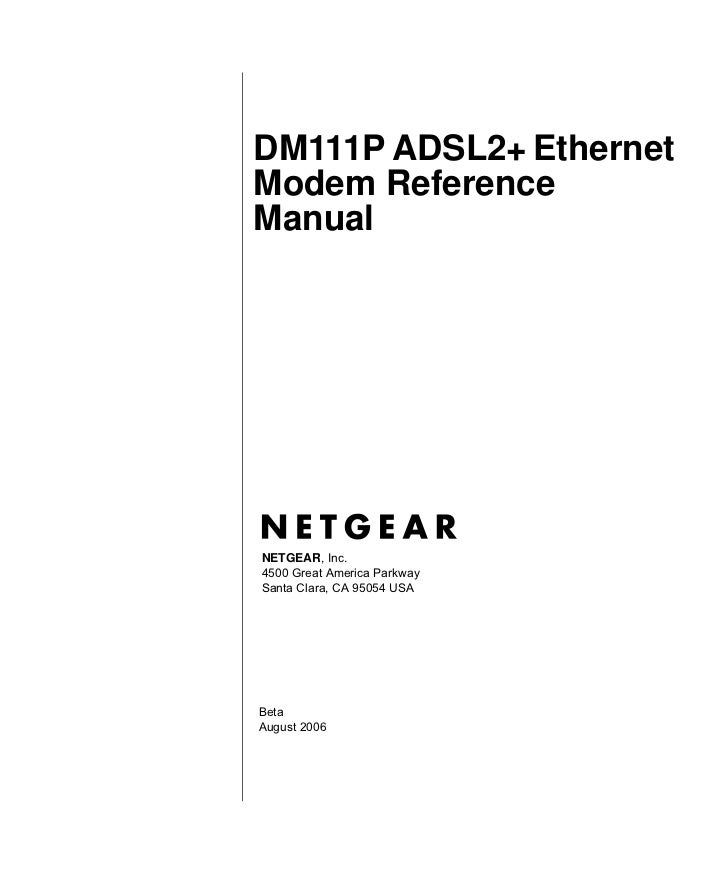 DM111P ADSL2+ EthernetModem ReferenceManualNETGEAR, Inc.4500 Great America ParkwaySanta Clara, CA 95054 USABetaAugust 2006