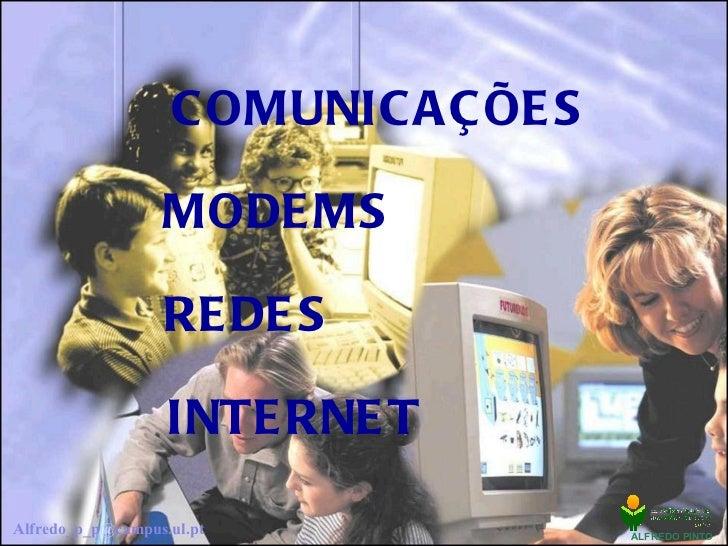 C OMUNIC A Ç ÕE S                  MODE MS                  RE DE S                   INTE RNE TAlfredo_p_p@campus.ul.pt  ...