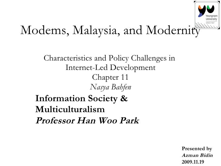 Modems, Malaysia, and Modernity  Characteristics and Policy Challenges in  Internet-Led Development Chapter 11 Nasya Bahfe...