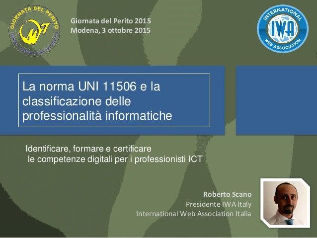 La norma UNI 11506 e la classificazione delle professionalità informatiche Identificare, formare e certificare le competen...