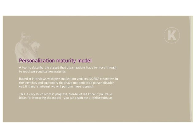 Personalization maturity modelA tool to describe the stages that organizations have to move throughto reach personalizatio...