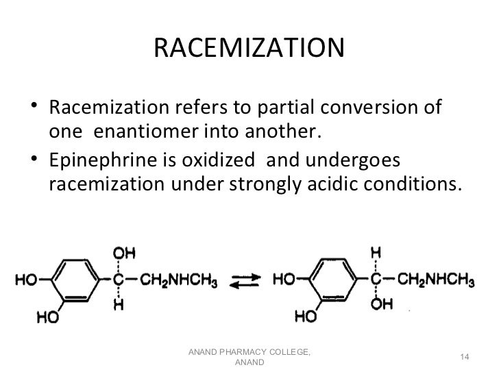 RACEMIZATION• Racemization refers to partial conversion of  one enantiomer into another.• Epinephrine is oxidized and unde...