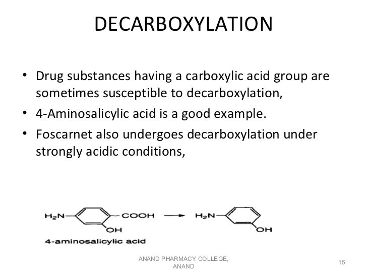 DECARBOXYLATION• Drug substances having a carboxylic acid group are  sometimes susceptible to decarboxylation,• 4-Aminosal...