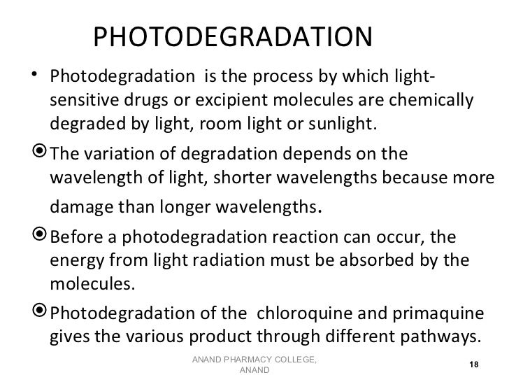 PHOTODEGRADATION• Photodegradation is the process by which light-  sensitive drugs or excipient molecules are chemically  ...