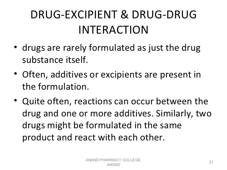 DRUG-EXCIPIENT & DRUG-DRUG           INTERACTION• drugs are rarely formulated as just the drug  substance itself.• Often, ...