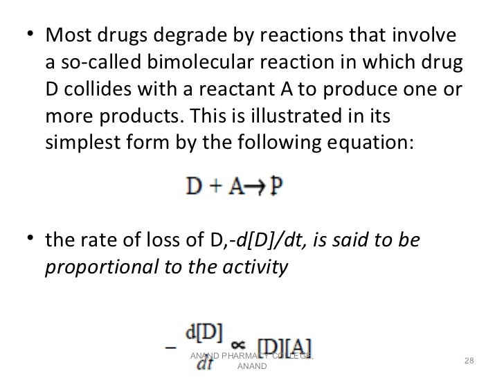 • Most drugs degrade by reactions that involve  a so-called bimolecular reaction in which drug  D collides with a reactant...