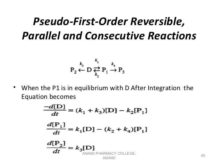 Pseudo-First-Order Reversible,  Parallel and Consecutive Reactions• When the P1 is in equilibrium with D After Integration...