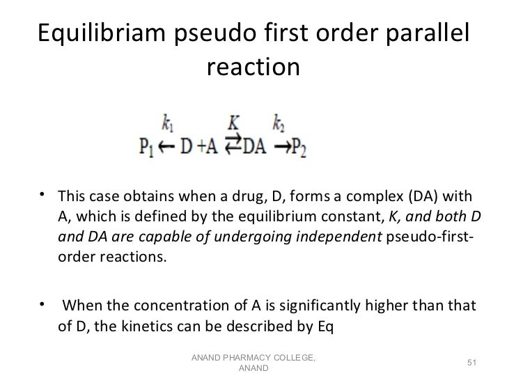 Equilibriam pseudo first order parallel               reaction• This case obtains when a drug, D, forms a complex (DA) wit...
