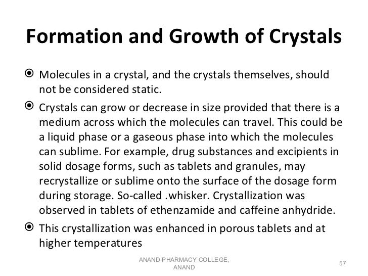 Formation and Growth of Crystals Molecules in a crystal, and the crystals themselves, should  not be considered static. ...