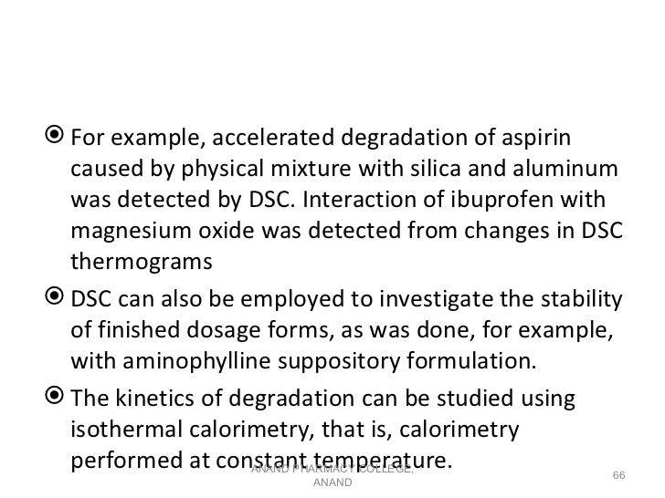  For example, accelerated degradation of aspirin  caused by physical mixture with silica and aluminum  was detected by DS...