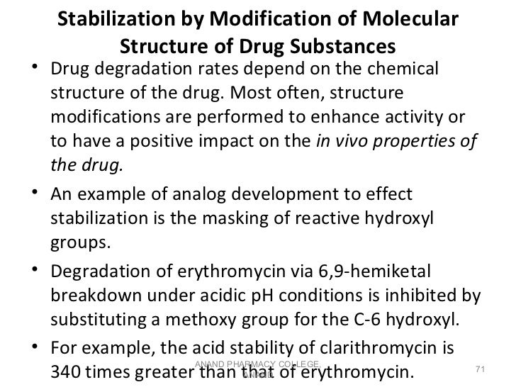 Stabilization by Modification of Molecular          Structure of Drug Substances• Drug degradation rates depend on the che...