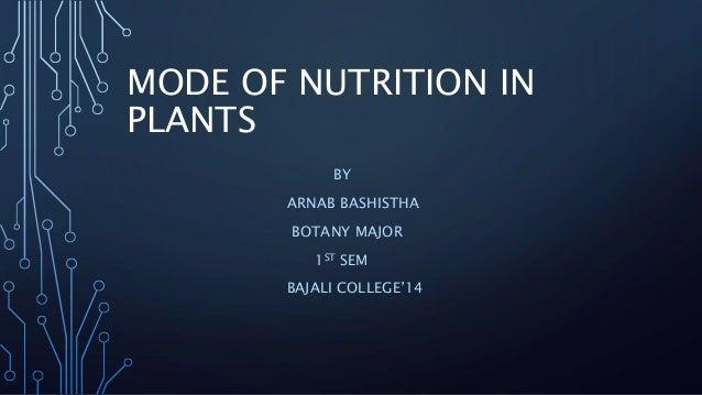 MODE OF NUTRITION IN  PLANTS  BY  ARNAB BASHISTHA  BOTANY MAJOR  1ST SEM  BAJALI COLLEGE'14