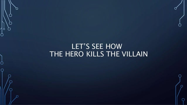 LET'S SEE HOW  THE HERO KILLS THE VILLAIN