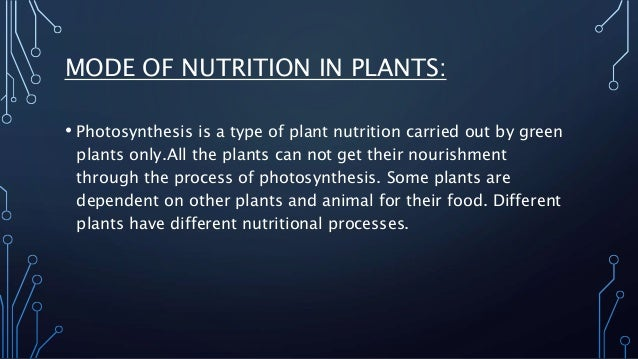 MODE OF NUTRITION IN PLANTS:  • Photosynthesis is a type of plant nutrition carried out by green  plants only.All the plan...