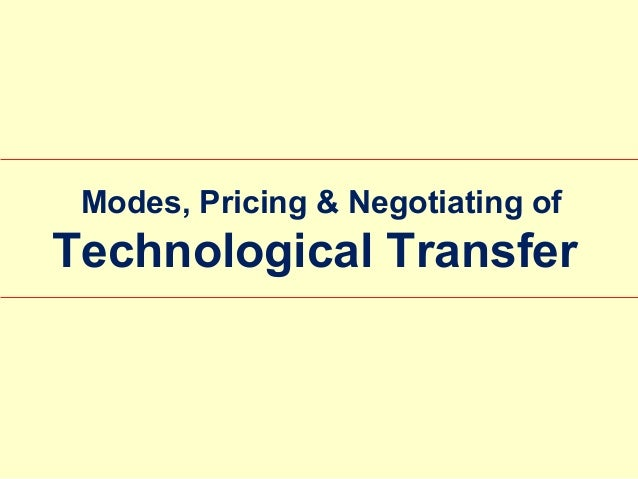 Modes, Pricing & Negotiating of  Technological Transfer
